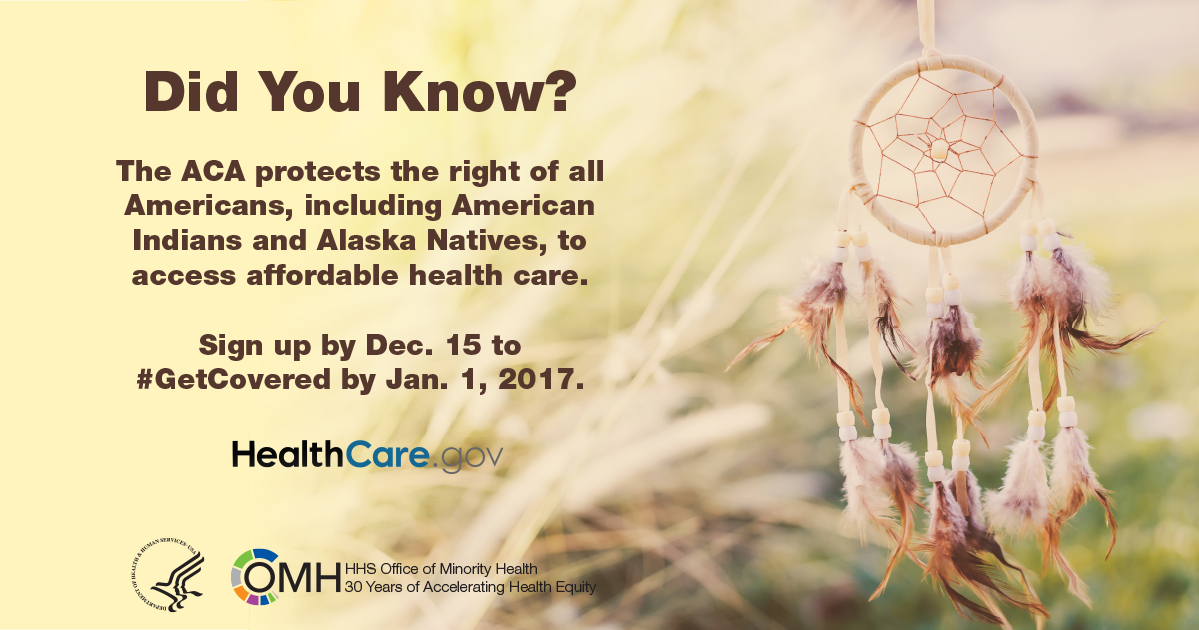 Did you know? The ACA protects the right of all Americans, including American Indians and Alaska Natives, to access affordable health care. Sign up by Dec. 15 to #GetCovered by Jan. 1, 2017 - http://www.HealthCare.gov - HHS - OMH - American Heritage