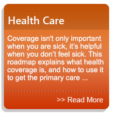 Health Care - Coverage isn't only important when you are sick, it's helpful when you don't feel sick. This roadmap explains what health coverage is, and how to use it to get the primary care ...