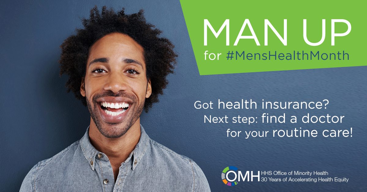 Photograph of young African American man smiling into the camera. Text says: Man up for Men's Health Month. Got health insurance? Next Step: Find a doctor for your routine care.