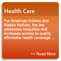 Health Care - For American Indians and Alaska Natives, the law addresses inequities and increases access to quality, affordable health coverage…