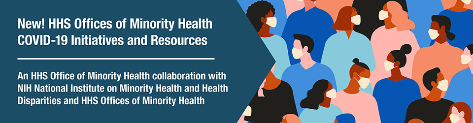 HHS Offices of Minority Health COVID-19 Initiatives and Resources