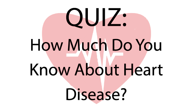 Quiz: How much to you know about heart disease.