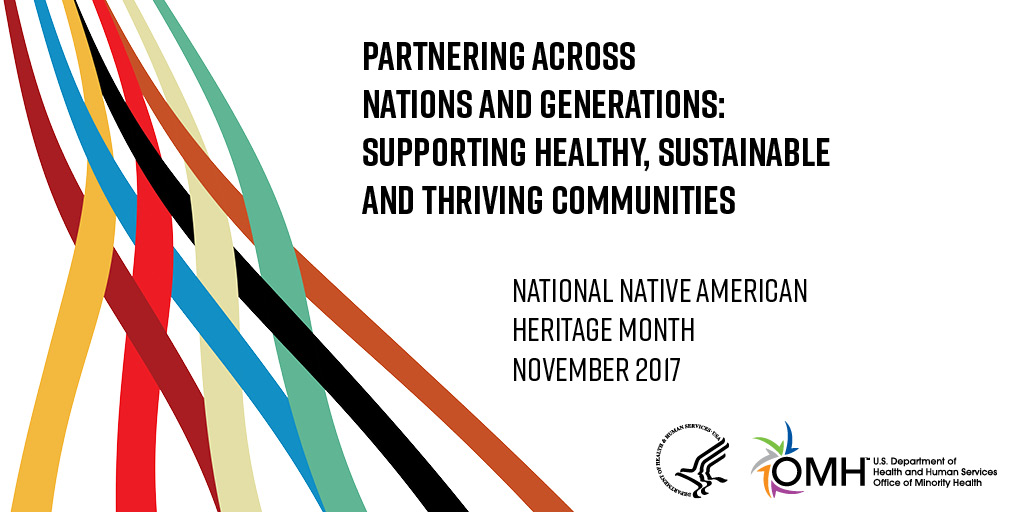 Partnering across Nations and Generations: Supporting Healthy, Sustainable and Thriving Communities. National native American Heritage Month November 2017.""