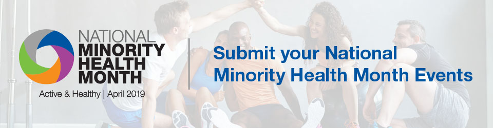 Submit your National Minority Health Month Events = Active & Healthy | April 2019