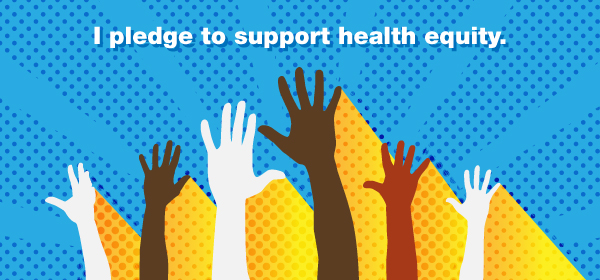 Image of hands pledging support to health equity - I pledge support to health equity.