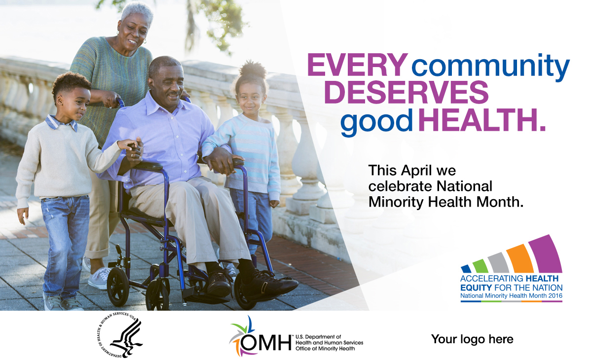 Image of African American grandmother pushing the wheelchair of African American grandfather while African American grandchildren, one boy on the left, one girl on the right walk beside them - Every community deserves good health. This April we celebrate National Minority Health Month. National Minority Health Month logo - Accelerating Health Equity for the Nation.